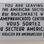 A replica of the sign seen as you left American space in Berlin.